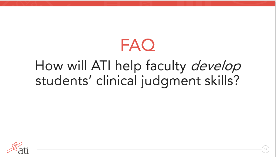 FAQ How will ATI help faculty develop students' clinical judgment skills to prepare for Next Generation NCLEX?